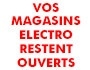 Vos magasins Electro restent ouverts !